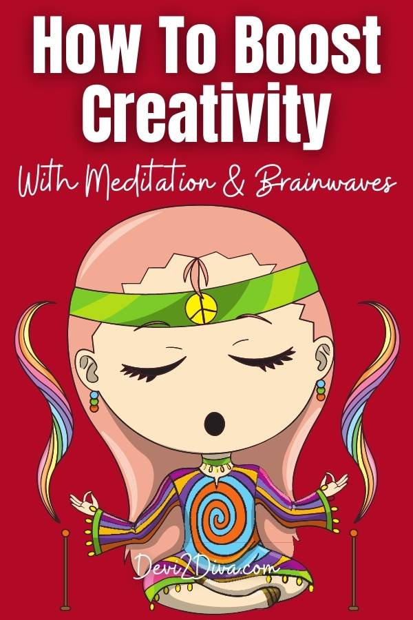 How To Boost Creativity With Meditation And Brainwaves